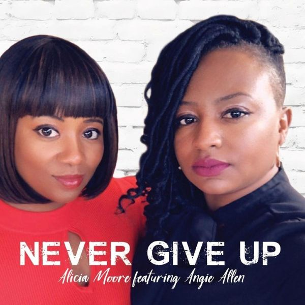 Alicia Moore - Never Give Up (feat. Angie Allen)