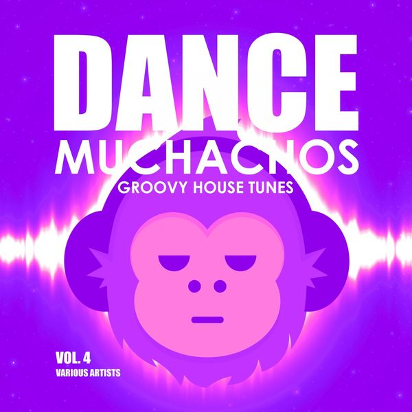 Dance Muchachos (Groovy House Tunes), Vol  4 | Various Artists