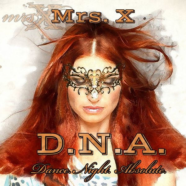 Mrs. X - D.N.A. - Dance. Night. Absolute.