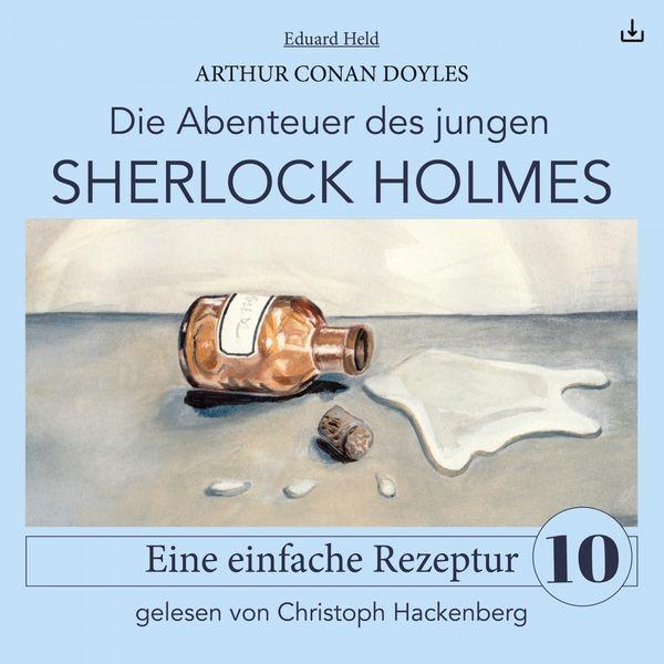 Arthur Conan Doyle - Sherlock Holmes: Eine einfache Rezeptur (Die Abenteuer des jungen Sherlock Holmes 10)