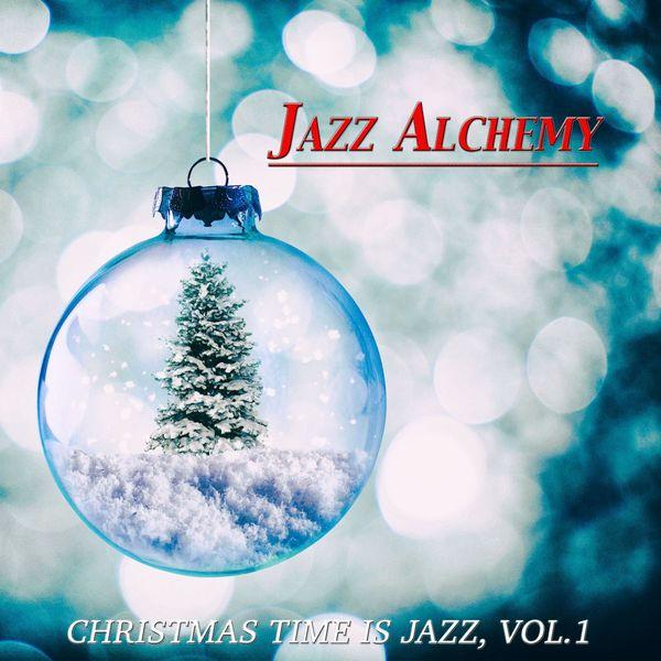 Jazz Alchemy - Christmas Time Is Jazz, Vol.1
