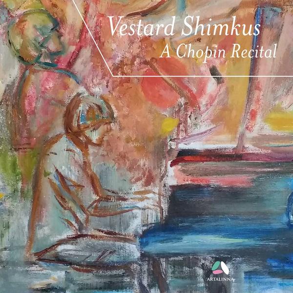 Vestard Shimkus - Chopin: 4 Ballades, 3 Nocturnes Op. 9 & Scherzo No. 2, Op. 31