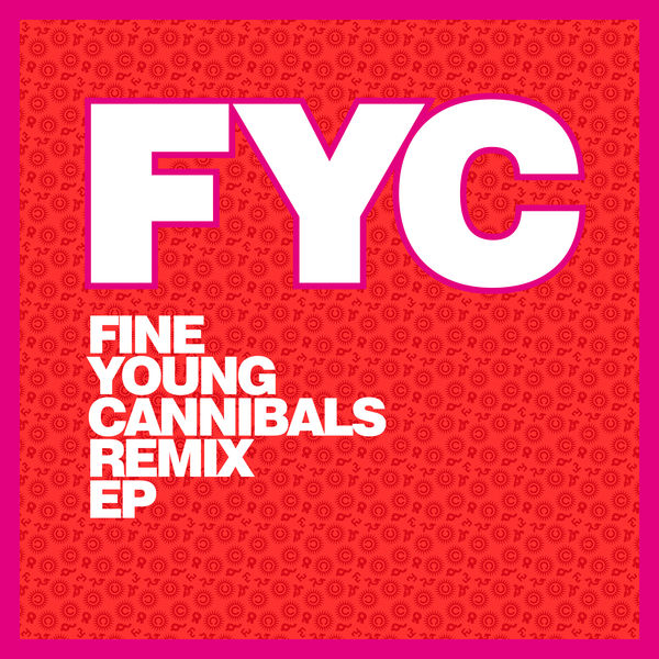 Fine Young Cannibals - Fine Young Cannibals Remix EP