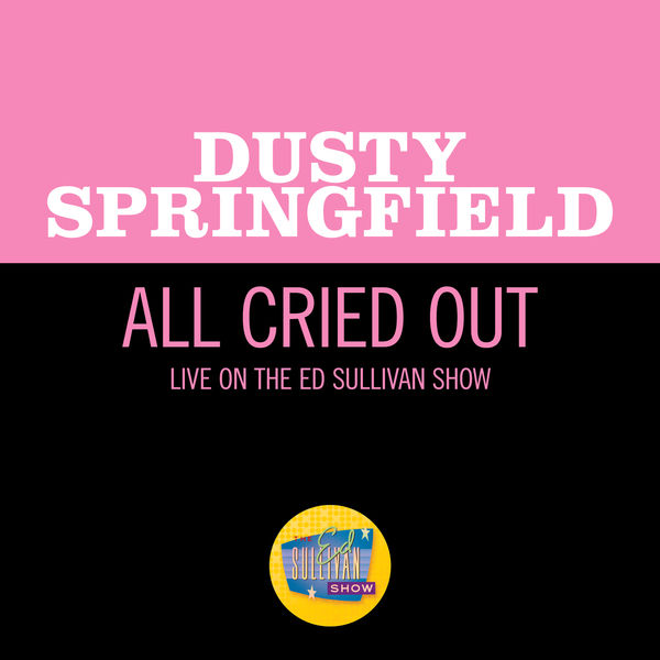 Dusty Springfield|All Cried Out (Live On The Ed Sullivan Show, May 2, 1965)