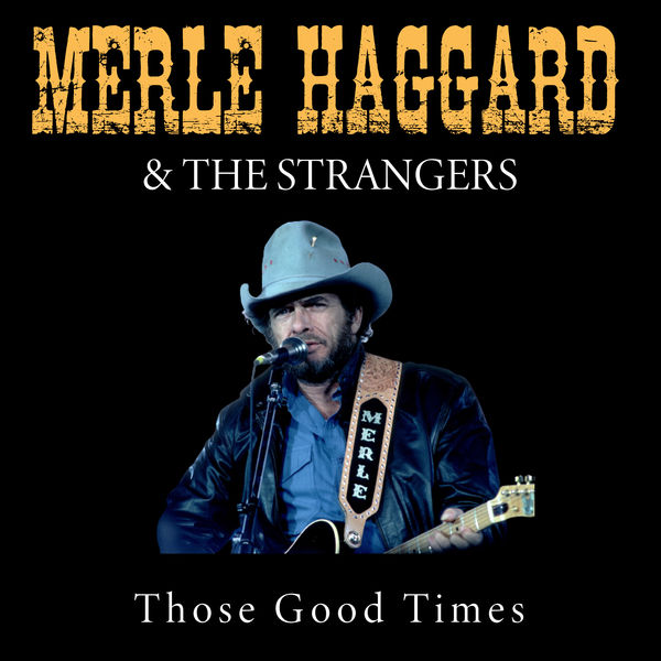 Merle Haggard & The Strangers Those Good Times
