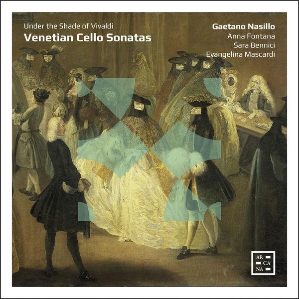 Gaetano Nasillo - Venetian Cello Sonatas. Under the Shade of Vivaldi