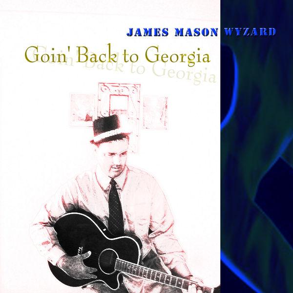 James Mason Wyzard - Goin' Back to Georgia