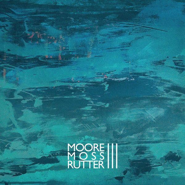 Moore Moss Rutter - III