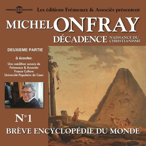 Michel Onfray - Décadence, naissance du christianisme, vol.1.2 - Brève encyclopédie du monde (volumes de 8 à 14)