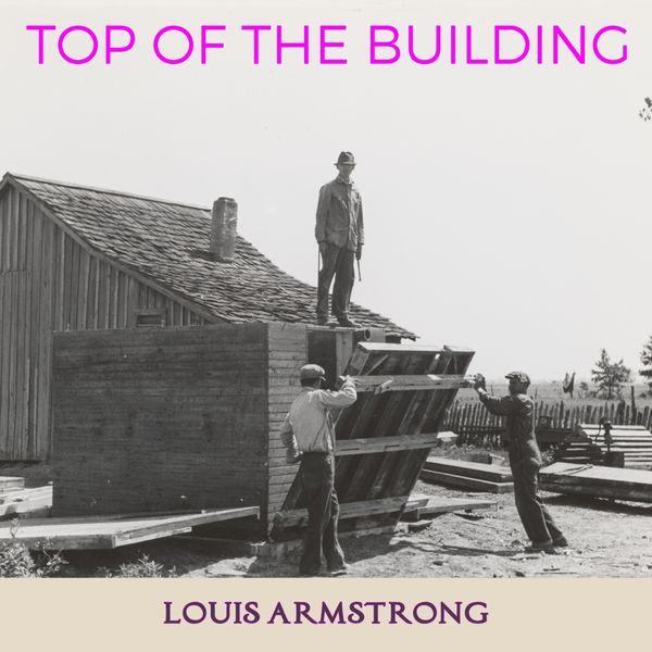 Louis Armstrong & The Dukes Of Dixieland - Top of the Building