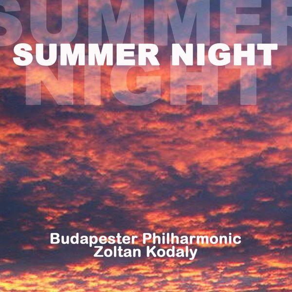 Budapester Philharmonic - Kodaly: Summer Night & Concerto for Orchestra