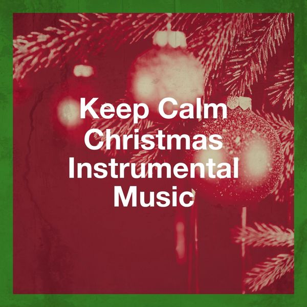 Instrumental Christmas Music.Album Keep Calm Christmas Instrumental Music Christmas
