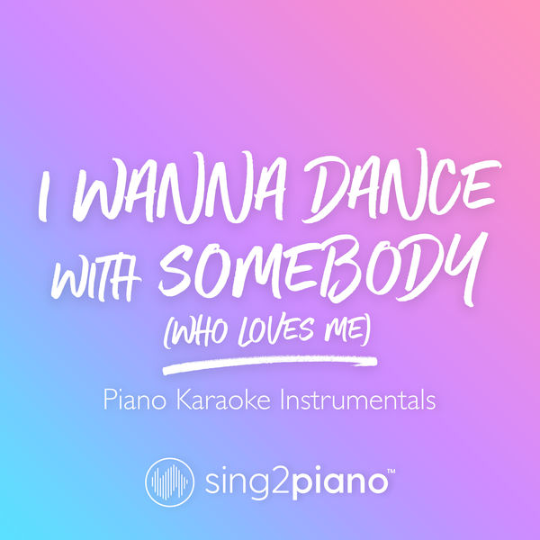 Sing2Piano - I Wanna Dance with Somebody (Who Loves Me)