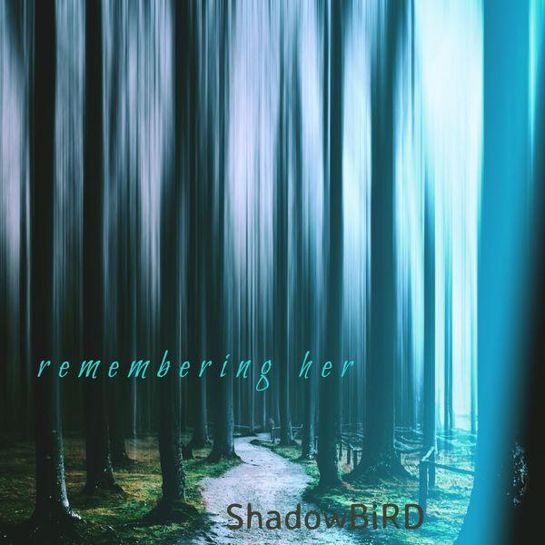 Shadowbird - Remembering Her