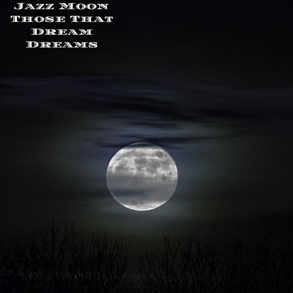 Jazz Moon - Those That Dream Dreams
