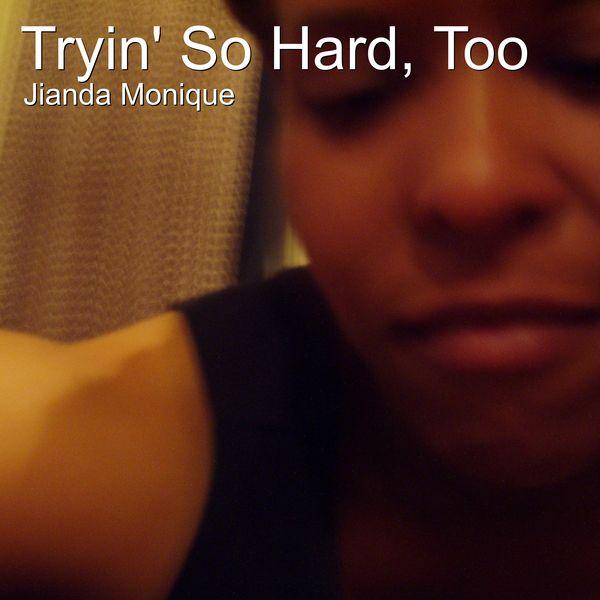 Jianda Monique - Tryin' so Hard, Too