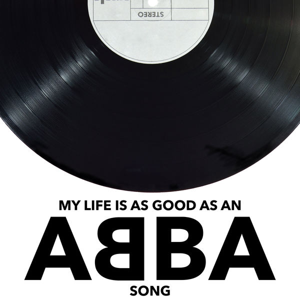 Abba My Life Is As Good As An ABBA Song