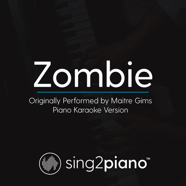 Sing2Piano - Zombie (Originally Performed by Maitre Gims)