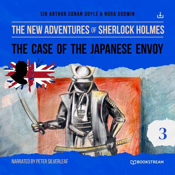 Arthur Conan Doyle - The Case of the Japanese Envoy (The New Adventures of Sherlock Holmes 3)