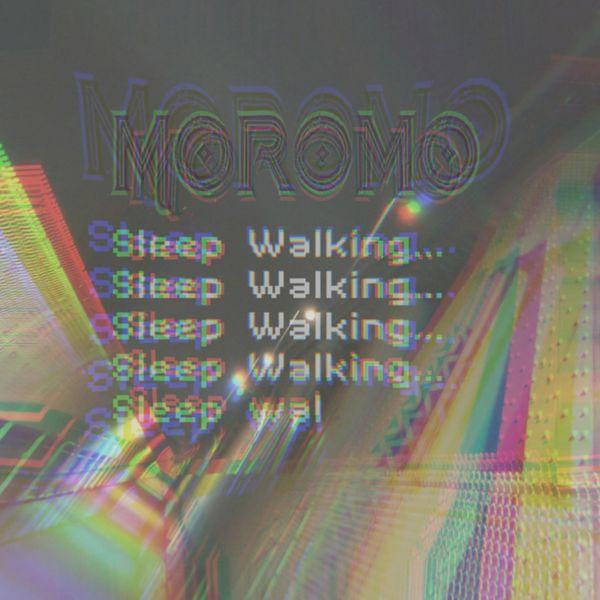 Moromo - Sleep Walking