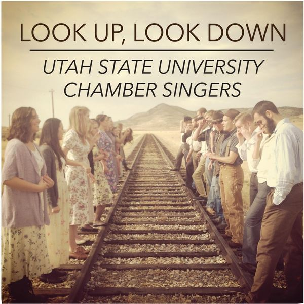 Utah State University Chamber Singers - Look Up, Look Down