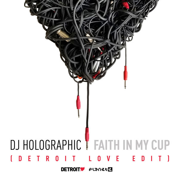 DJ Holographic - Faith in My Cup (Detroit Love Radio Edit)