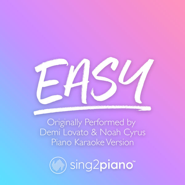 Sing2Piano - Easy (Originally Performed by Demi Lovato & Noah Cyrus)