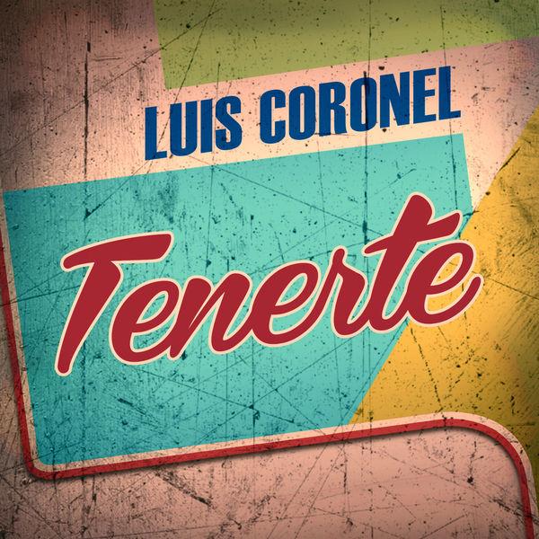Luis Coronel - Tenerte