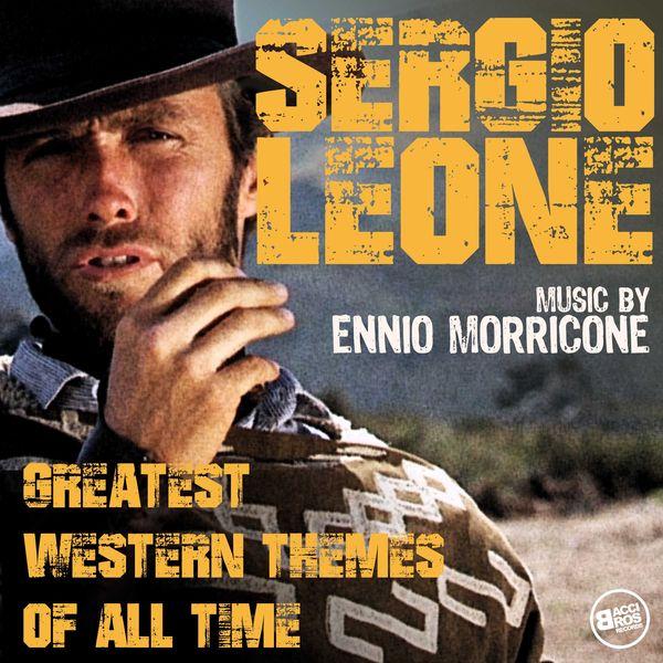 Ennio Morricone - Sergio Leone - Greatest Western Themes of all Time