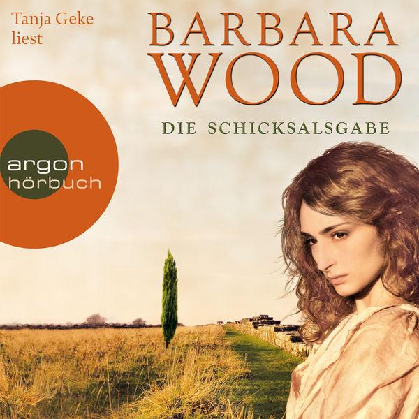 Barbara Wood - Die Schicksalsgabe (Gekürzte Fassung)