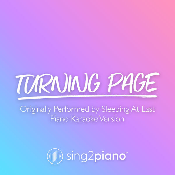 Sing2Piano - Turning Page (Originally Performed by Sleeping At Last)