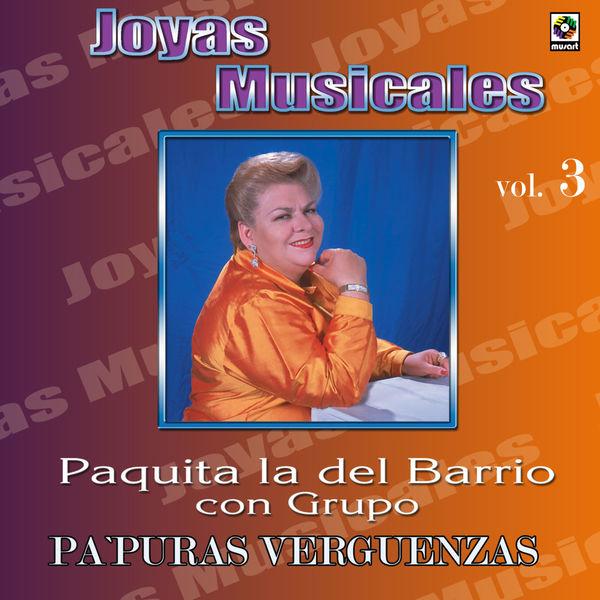 Paquita La Del Barrio - Joyas Musicales: Con Grupo, Vol. 3 – Pa' Puras Vergüenzas