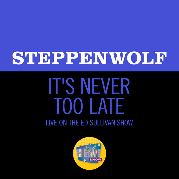 Steppenwolf|It's Never Too Late (Live On The Ed Sullivan Show, May 19, 1969)