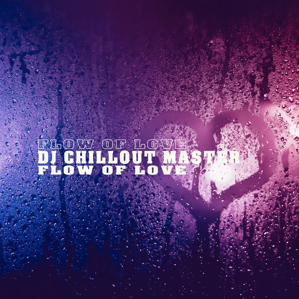 Dj Chillout Master - Flow of Love