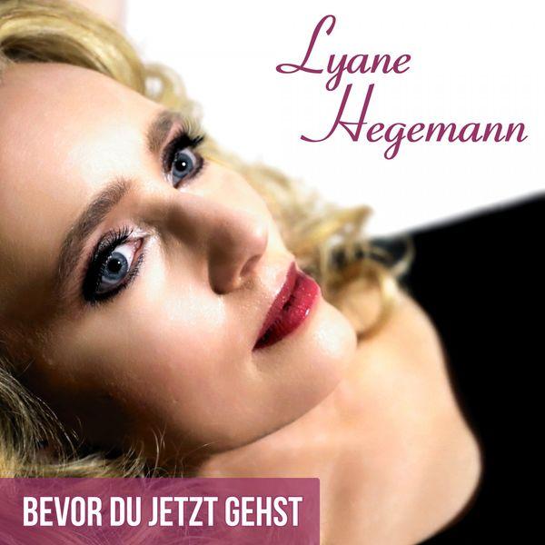 Lyane Hegemann - Bevor du jetzt gehst