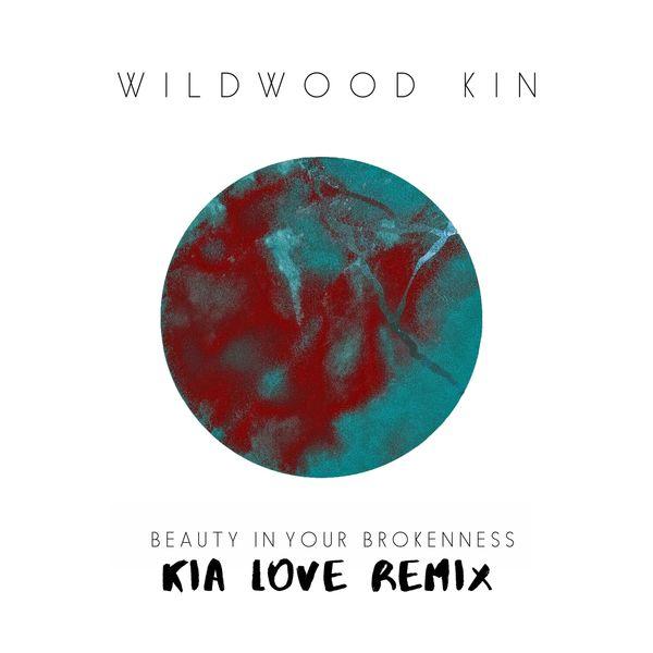 Wildwood Kin - Beauty in Your Brokenness (Kia Love Remix)