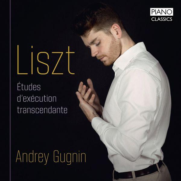 Andrey Gugnin - Liszt: Études d'exécution transcendante