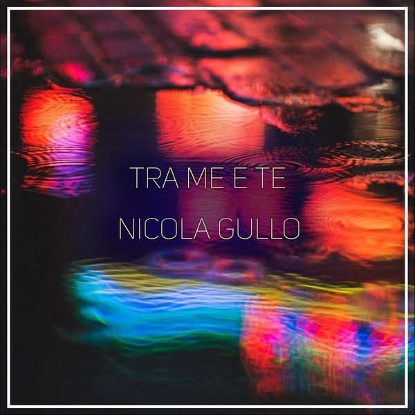 Nicola Gullo - Tra me e te