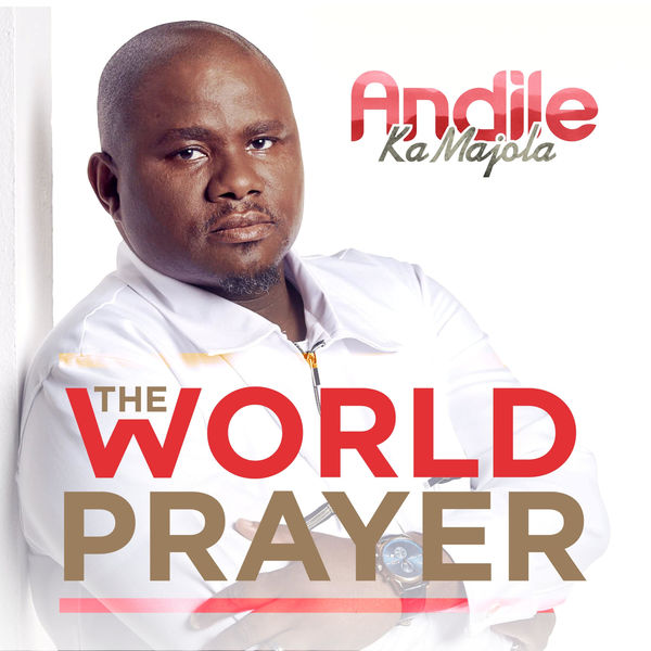 Andile Ka Majola - The World Prayer