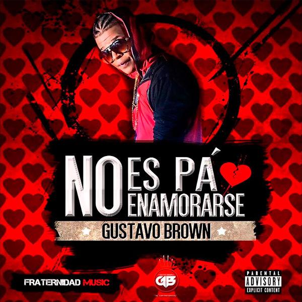Gustavo Brown - No Es Pa' Enamorarse