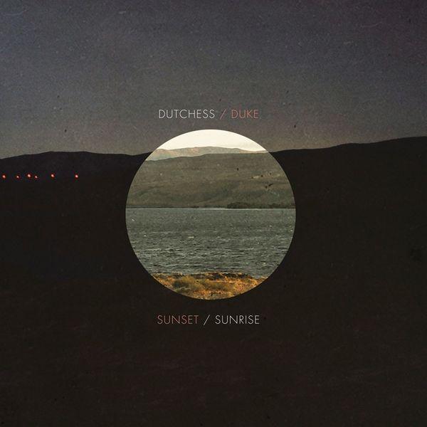The Dutchess & the Duke - Sunset / Sunrise