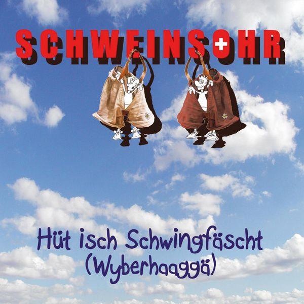 Schweinsohr - Hüt isch Schwingfäscht (Wyberhaaggä)