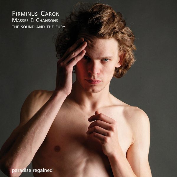 The Sound and The Fury - Firminus Caron Masses & Chansons, Vol. 1
