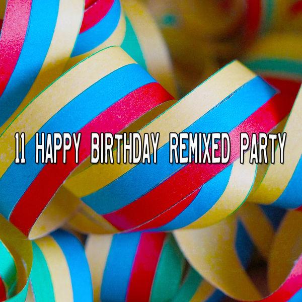 Happy Birthday - 11 Happy Birthday Remixed Party
