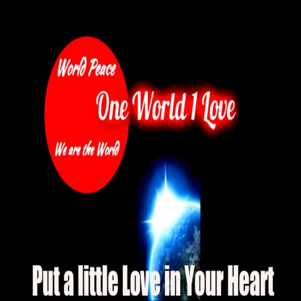 One World 1 Love|Put a Little Love in Your Heart