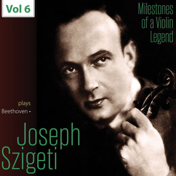 Joseph Szigeti - Milestones of a Violin Legend: Joseph Szigeti, Vol. 6