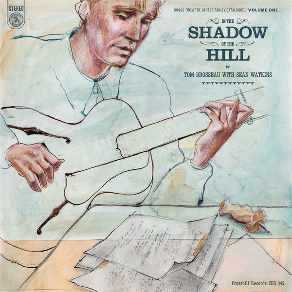 Tom Brosseau - In the Shadow of the Hill: Songs from the Carter Family Catalogue, Vol. 1