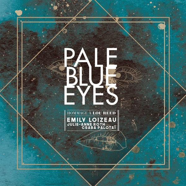 Emily Loizeau - Pale Blue Eyes (feat. Julie-Anne Roth et Csba Palotaï)