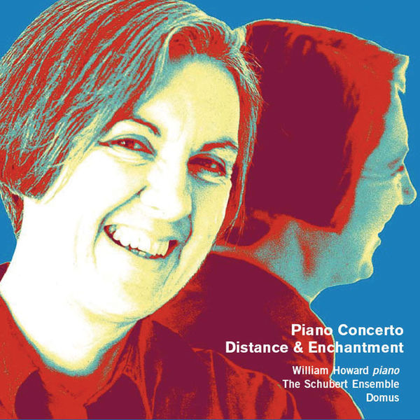 William Howard - Weir: Piano Concerto, Distance and Enchantment & Other Works
