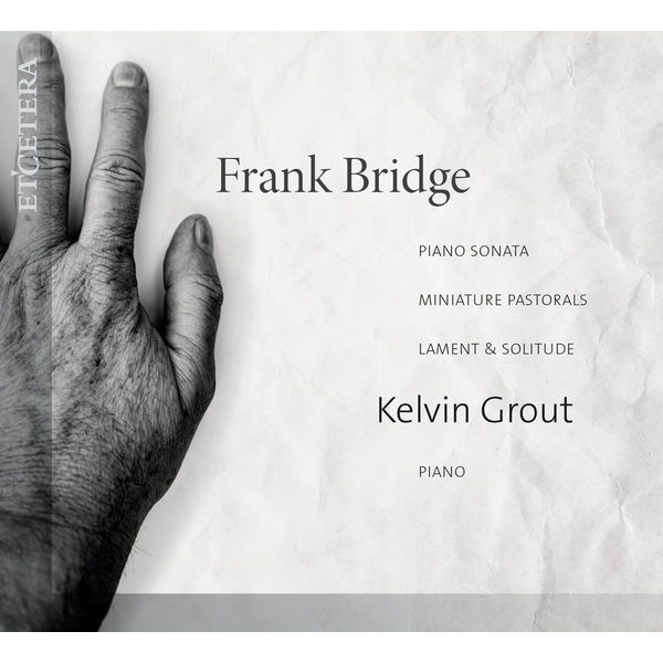 Kelvin Grout - Bridge: Piano Sonata, Miniature Pastorals, Lament & Solitude
